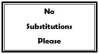 No Substitutions Please